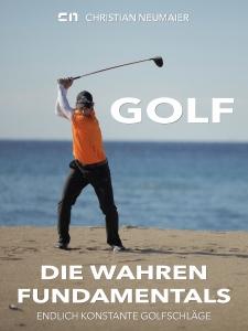 GOLF - DIE WAHREN FUNDAMENTALS - Golfbuch von Christian Neumaier